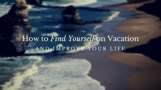 How to Find Yourself on Vacation